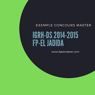 Exemple Concours d'accès au Master IGRH-DS 2014-2015 Fp-El Jadida