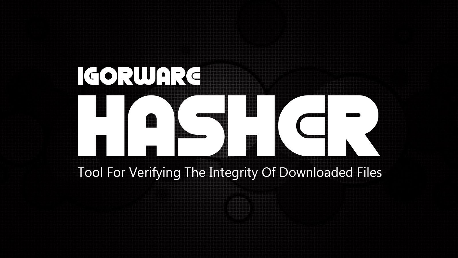 IgorWare Hasher - Tool For Verifying The Integrity Of Downloaded Files