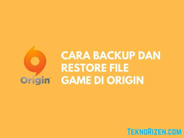 Cara Backup dan Restore File Game Origin Dengan Mudah