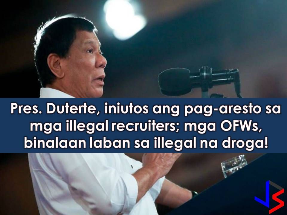 "Hunt and arrest illegal recruiters. This is an order of President Rodrigo Duterte to National Bureau of Investigation (NBI) and the Criminal Investigation and Detection Group (CIDG).  The president said that aside from targeting ""riding-in-tandem"", killers, car thieves, and kidnappers, PNP should make illegal recruitment a priority."