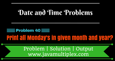 Java program that prints all the Monday's in given month and year.