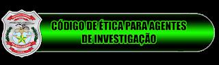 ÉTICA PARA AGENTES DE INVESTIGAÇÃO