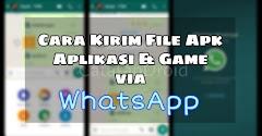 Cara Kirim File Apk Aplikasi & Game Lewat WA di Semua Hape Android