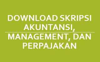 Download Skripsi Akuntansi, Management, dan Perpajakan