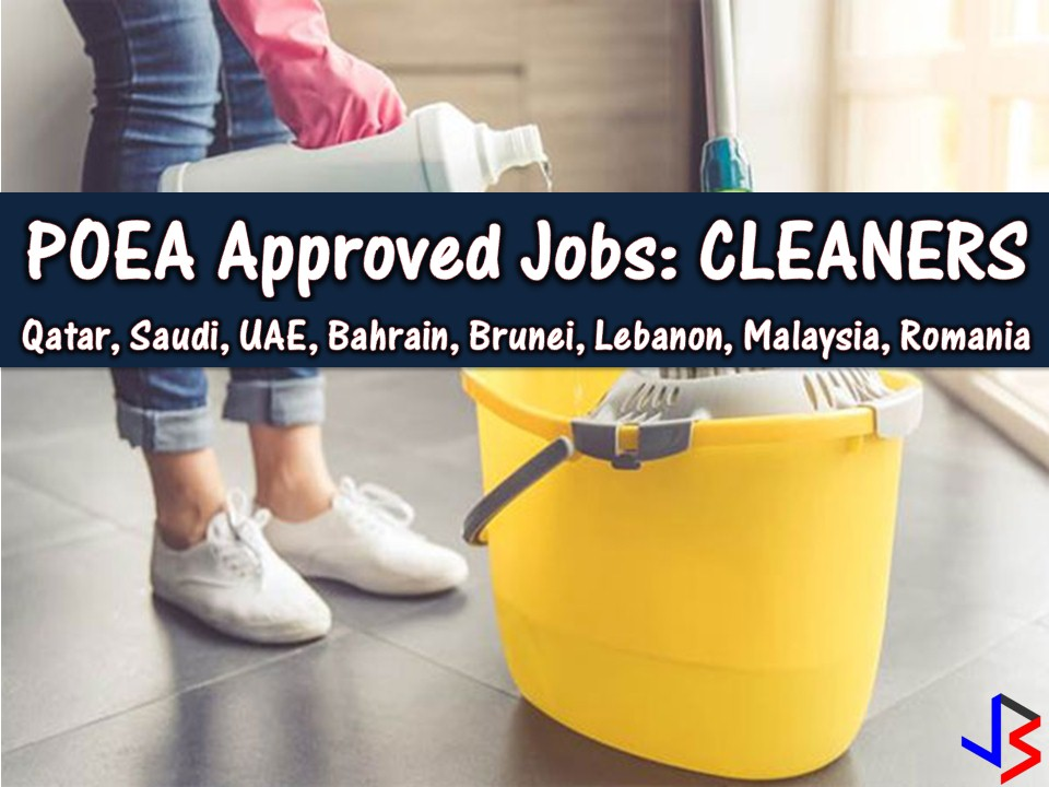 Eight countries are now hiring Filipino workers for cleaning jobs! Qatar, Saudi Arabia, United Arab Emirates, Bahrain, Lebanon, Malaysia, Brunei, and Romania are looking for male and female cleaners.  Below is the cleaners job vacancy from the database or employment site of Philippine Overseas Employment Administration (POEA)  Please reminded that jbsolis.com is not a recruitment agency, all information in this article is taken from POEA job posting sites and being sort out for much easier use.   The contact information of recruitment agencies is also listed. Just click your desired jobs to view the recruiter's info where you can ask a further question and send your application. Any transaction entered with the following recruitment agencies is at applicants risk and account.