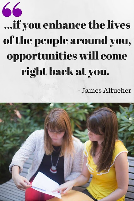 ...if you enhance the lives of the people around you, opportunities will come right back at you. James Altucher