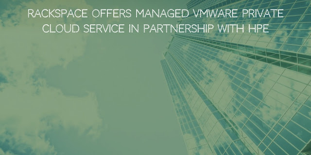 Rackspace offers Managed VMware Private Cloud Service in partnership with HPE