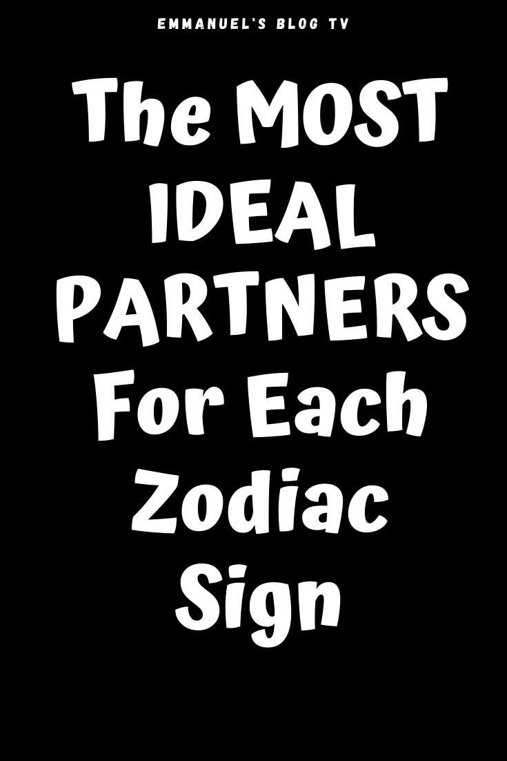 The MOST IDEAL PARTNERS For Each Zodiac Sign