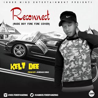 NEW MUSIC : KELT DEE FANZING - RECONNECT ( PROD BY JORDAN KING)