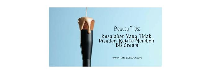 Beauty Tips : Kesalahan Yang Tidak Disadari Ketika Membeli BB Cream