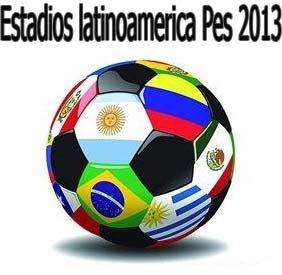 Estadios latinoamericanos en formato gdb para pes 2013