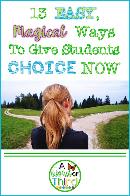 13 Easy, Magical Ways To Give Students Choice Now by A Word On Third