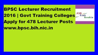 BPSC Lecturer Recruitment 2016 | Govt Training Colleges Apply for 478 Lecturer Posts www.bpsc.bih.nic.in