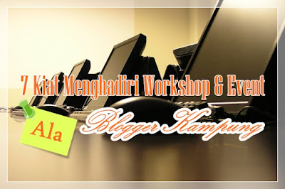 kiat menghadiri workshop dan event ala blogger kampung