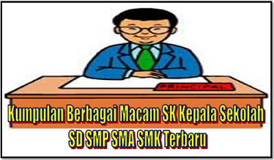 Kumpulan Berbagai Macam SK Kepala Sekolah SD SMP SMA SMK Terbaru