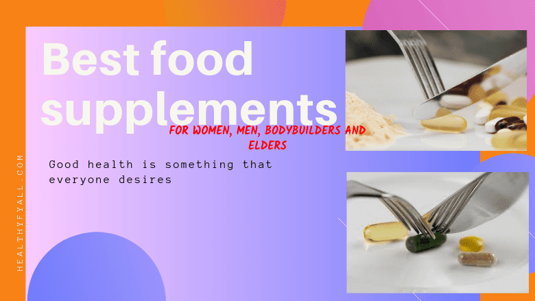 Best food supplements for women, men, bodybuilders and elders