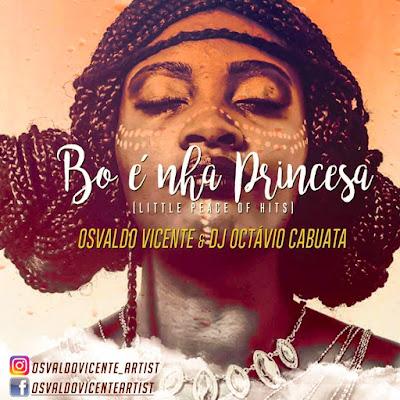 Osvaldo Vicente feat. DJ Octávio Cabuata - Bo é Nha Princesa [KIZOMBA/ZOUK] [DOWNLOAD]
