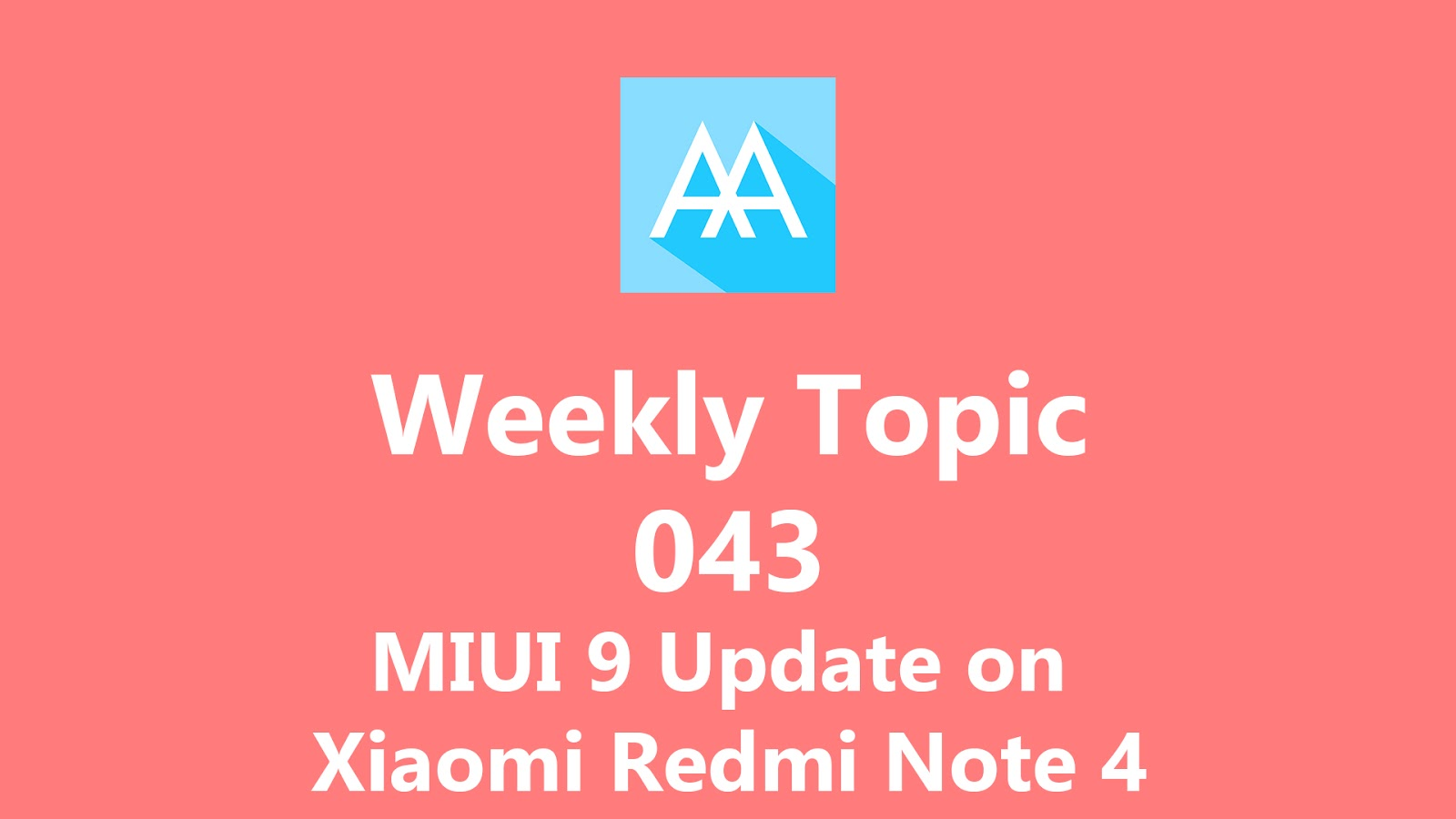 Weekly Topic 043: MIUI 9 Update on Xiaomi Redmi Note 4