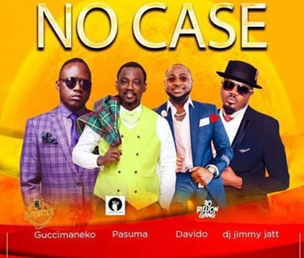 No case - Guccimaneeko ft. Davido,Pasuma and DJ Jimmy Jatt