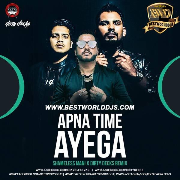 Apna Time Ayega (Remix) - SHAMELESS MANI x Dirty Decks
