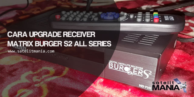 Cara Mudah Upgrade Receiver Matrix Burger S2 HD