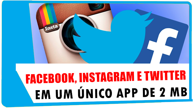 Facebook, Instagram e Twitter em um único App de 2 MB
