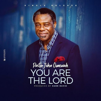 Pastor John Omewah – You Are The Lord