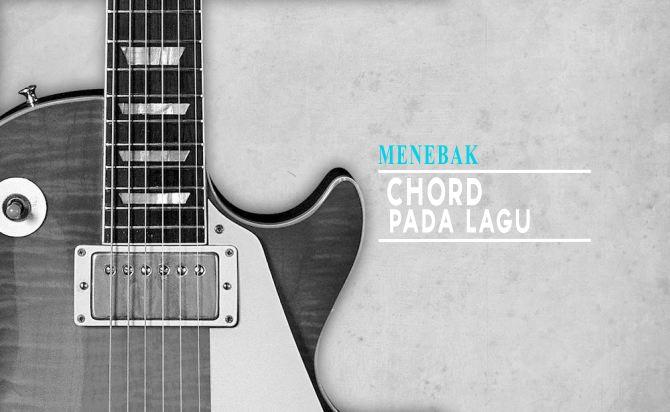 Cara Menebak Chord Pada Sebuah Lagu