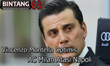 Vincenzo Montella Optimis AC Milan Atasi Napoli