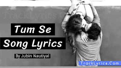 tum-se-song-lyrics-jubin-nautiyal-jalebi-movie-varun-mitra-rhea-chakraborty