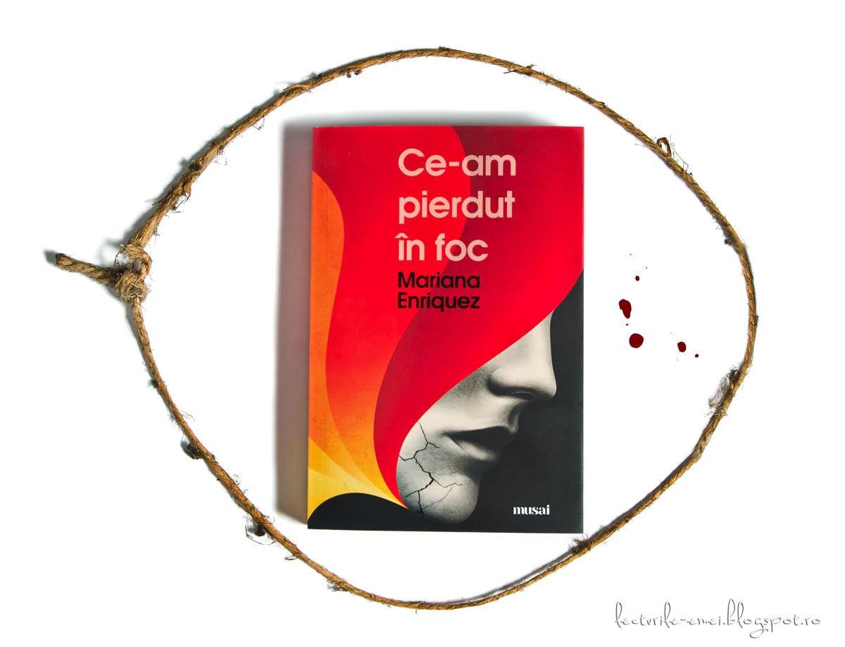 Ce-am pierdut în foc carte Mariana Enriquez recenzie