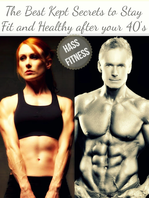 The Best Kept Secrets to Stay Fit and Healthy after your 40's