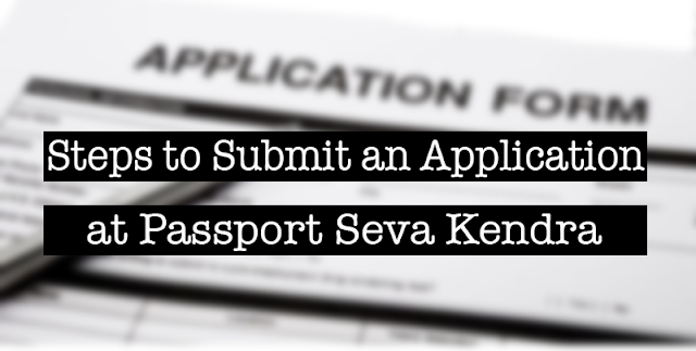 Steps to Submit an Application at Passport Seva Kendra
