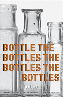 http://www.amazon.com/Bottle-Bottles-New-Poetry/dp/0986025771/ref=sr_1_1?s=books&ie=UTF8&qid=1438383749&sr=1-1&keywords=lee+upton