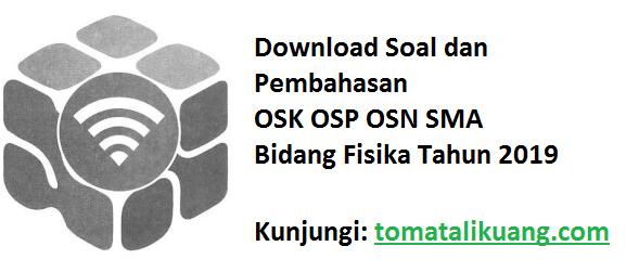 Download Soal Pembahasan OSK OSP OSN Fisika SMA Tahun 2019, tomatalikuang.com