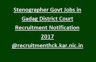 Stenographer Govt Jobs in Gadag District Court Recruitment Notification 2017 @recruitmenthck.kar.nic.in