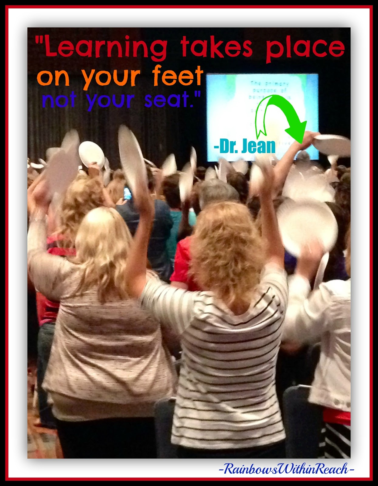 """Learning takes place on your feet not your seat."" ~~ Dr. Jean quote"