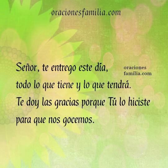 Oración corta de la mañana, buenos días, te entrego este día Señor, inicio de un nuevo día de trabajo.Oraciones familia por Mery Bracho.