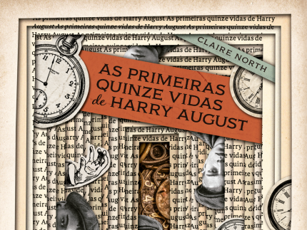 Resenha #383 - As Primeiras Quinze Vidas de Harry August - Claire North - Editora Bertrand