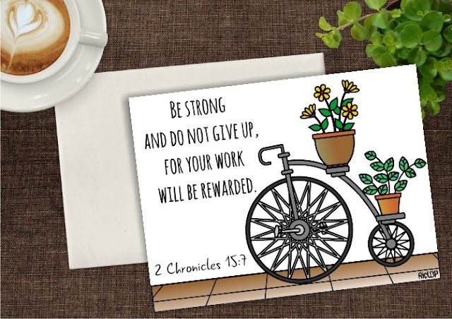 Be strong and do not give up, for your work will be rewarded.