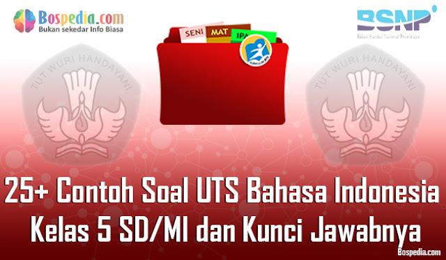 25+ Contoh Soal UTS Bahasa Indonesia Kelas 5 SD/MI dan Kunci Jawabnya Terbaru