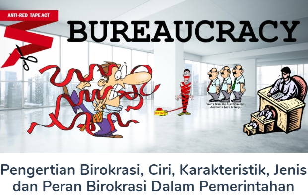 Pengertian Birokrasi Beserta Ciri, Karakteristik, Jenis Dan Peran Birokrasi di Dalam Pemerintahan Terlengkap