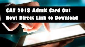 CAT 2018 Admit Card Out Now: Direct Link to Download CAT 2018 Admit Card