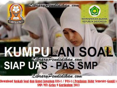 Download Naskah Soal dan Kunci Jawaban UAS-1 / PAS-1 (Penilaian Akhir Semester-Ganjil) SMP/MTs Kelas 9 Kurikulum 2013