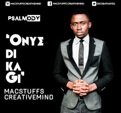 Music: Onyedikagi – Macstuffs Creativemind
