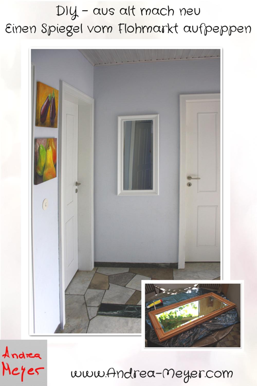 andrea meyer diy aus alt mach neu einen spiegel vom flohmarkt aufpeppen. Black Bedroom Furniture Sets. Home Design Ideas