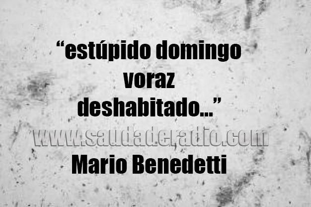 """""""Estúpido domingo voraz deshabitado..."""" Mario Benedetti - Socorro y nadie"""