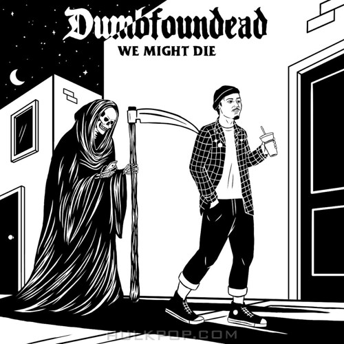 Dumbfoundead – We Might Die