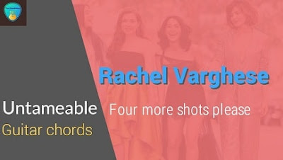 UNTAMEABLE Guitar chords ACCURATE | RACHEL VARGHESE | Four more shots please