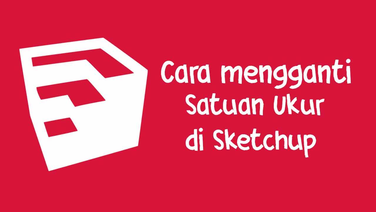 Cara Mengganti Satuan Ukur di Sketchup